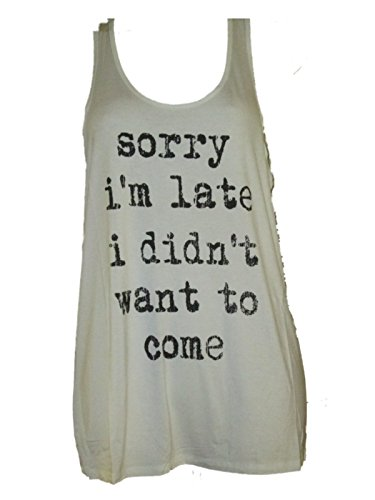 Bear Dance Womens Sorry I'm Late I didn't Want to Come Racer Back Tank (Large, White)
