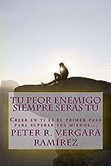 Tu Peor Enemigo Siempre Serás Tú: Creer en ti es el primer paso para superar tus miedos... (Motivación para vivir plenamente) (Volume 1) (Spanish Edition) Paperback