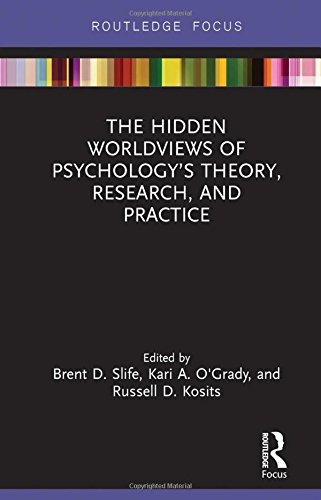 The Hidden Worldviews of Psychologys Theory, Research, and Practice (Advances in Theoretical and Philosophical Psychology)