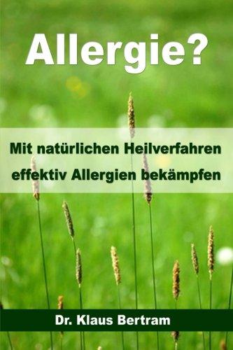Allergie?: Vergessen Sie Medikamente - Mit natürlichen Heilverfahren effektiv Allergien bekämpfen
