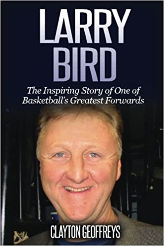 4c1d2592e5695 Larry Bird: The Inspiring Story of One of Basketball's Greatest ...