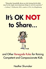 It's OK Not to Share and Other Renegade Rules for Raising Competent and Compassionate Kids Kindle Edition
