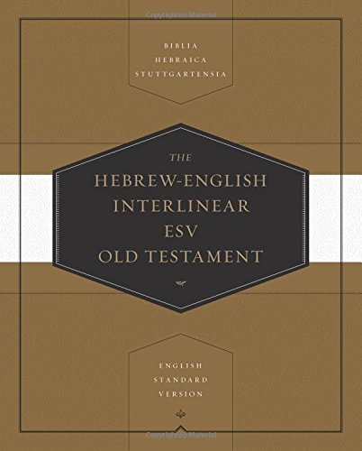 Hebrew-English Interlinear ESV Old Testament: Biblia Hebraica Stuttgartensia (BHS) and