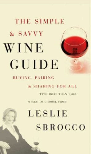 The Simple & Savvy Wine Guide: Buying, Pairing, and Sharing for All by Leslie Sbrocco