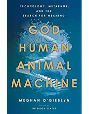 God, Human, Animal, Machine: Technology, Metaphor, and the Search for Meaning