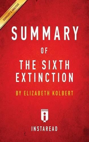 Summary of The Sixth Extinction: by Elizabeth Kolbert | Includes Analysis