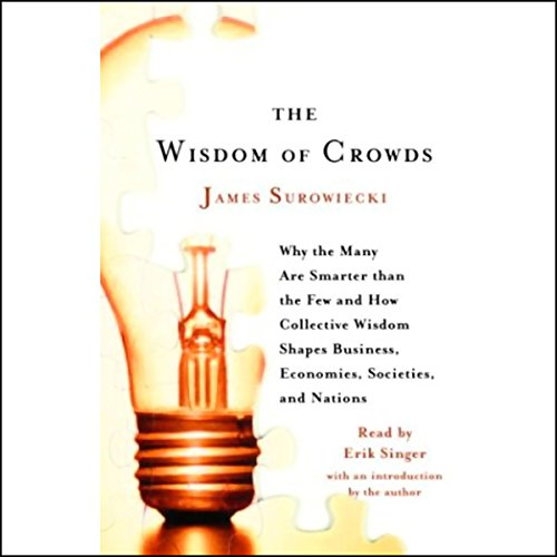 Wisdom of Crowds: Why the Many Are Smarter Than the Few and How Collective Wisdom Shapes Business, Economies, Societies and Nations Audiobook [Free Download by Trial] thumbnail