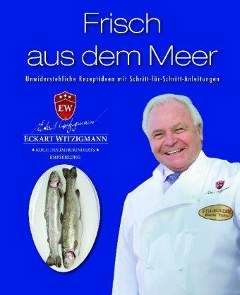 Der Kochprofi Eckart Witzigmann präsentiert - Frisch aus dem Meer