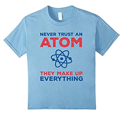 Science T-Shirt Never Trust An Atom They Make Up Everything