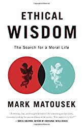 Ethical Wisdom: The Search for a Moral Life