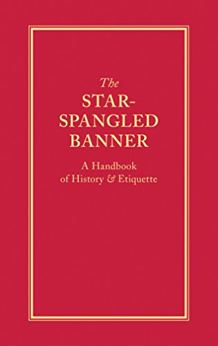 - The Star-Spangled Banner: A Handbook of History & Etiquette