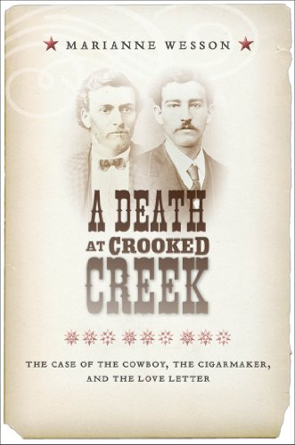 A Death at Crooked Creek: The Case of the Cowboy, the Cigarmaker, and the Love Letter Pdf