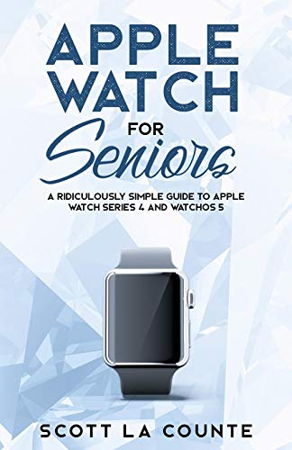 Price comparison product image Apple Watch for Seniors: A Ridiculously Simple Guide to Apple Watch Series 4 and Watchos 5 (Tech for Seniors)