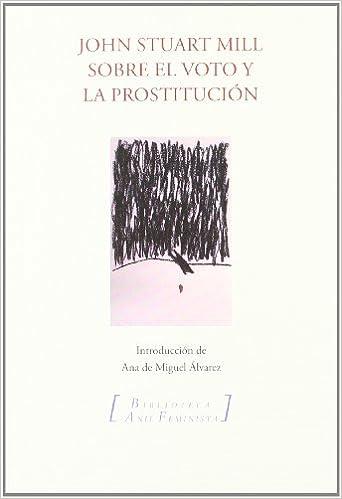 Sobre el voto y la prostitucion Bibliotea Añil Feminista: Amazon.es: John Stuart Mill: Libros