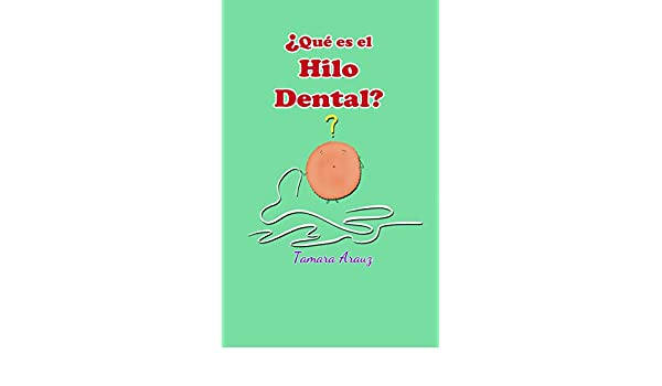 Amazon.com: ¿QUÉ ES EL HILO DENTAL? (Spanish Edition) eBook: Tamara Arauz: Kindle Store
