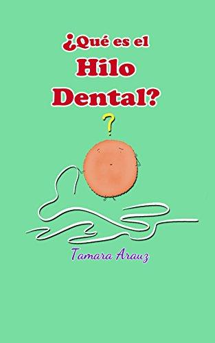 ¿QUÉ ES EL HILO DENTAL? (Spanish Edition) by [Arauz, Tamara