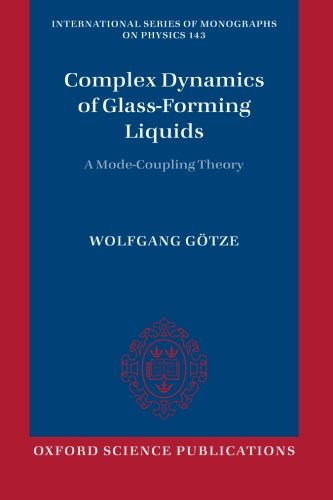 Complex Dynamics of Glass-Forming Liquids: A Mode-Coupling Theory (International Series of Monographs on Physics)