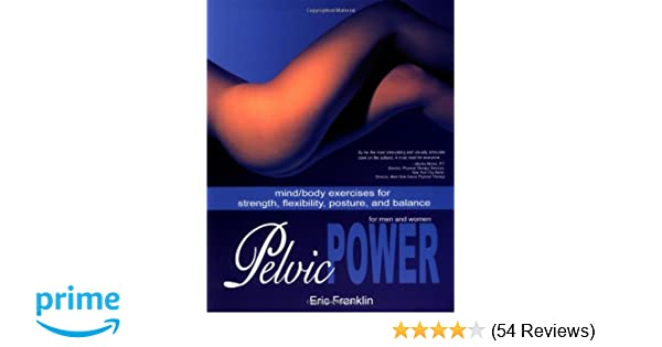 Pelvic power mindbody exercises for strength flexibility posture pelvic power mindbody exercises for strength flexibility posture and balance for men and women eric franklin 9780871272591 amazon books fandeluxe Images