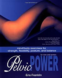 Pelvic Power: Mind/ Body Exercises for Strength, Flexibility, Posture, and Balance for Men and Women