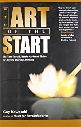 The Art of the Start: The Time-Tested, Battle-Hardened Guide for Anyone Starting Anything 1st (first) Edition by Kawasaki, Guy published by Portfolio Hardcover (2004)