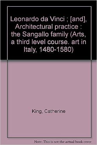 leonardo da vinci and architectural practice the sangallo family arts a third level course art in italy 1480 1580