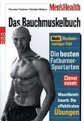 Men's Health: Das Bauchmuskelbuch: Mehr Muskeln - weniger Fett. Die besten Fatburner-Sportarten. Clever essen.  Waschbrettbauch: die effektivsten Übungen