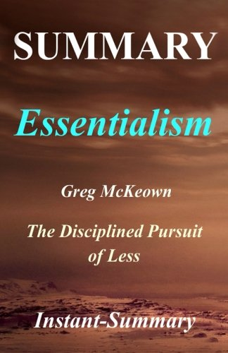 Summary - Essentialism: By Greg McKeown   The Disciplined Pursuit of Less (Essentialism  The Disciplined Pursuit of Less - A Full Book Summary - Book, Hardcover, Paperback, Audible, Audiobook)