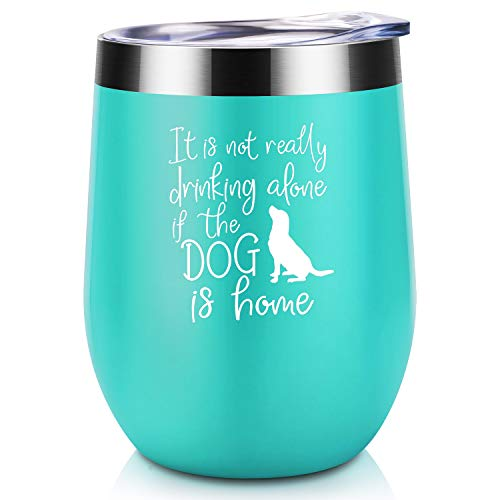Its Not Drinking Alone If The Dog Is Home | Coolife Stainless Steel Novelty Wine Tumbler Insulated Stemless Funny Sippy Cup with Lid and Straw | Birthday Valentines Gift for Dog Moms Dog Lovers