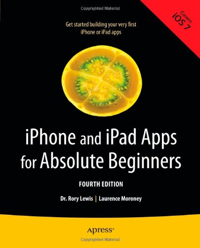 iPhone and iPad Apps for Absolute Beginners, 4th Edition by Laurence Moroney , Rory Lewis, Publisher : Apress