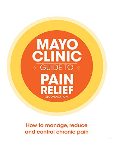 Mayo Clinic Guide to Pain Relief, 2nd Edition (Disease and Conditions Book 4)