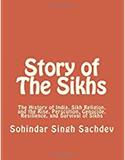 Story of The Sikhs: The History of India, Sikh Religion, and the Rise, Perscution, Genocide, Resilience, and Survival of Sikhs