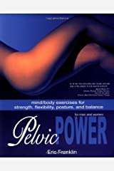 Pelvic Power: Mind/Body Exercises for Strength, Flexibility, Posture, and Balance for Men and Women Paperback