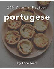 250 Yummy Portugese Recipes: The Yummy Portugese Cookbook for All Things Sweet and Wonderful!
