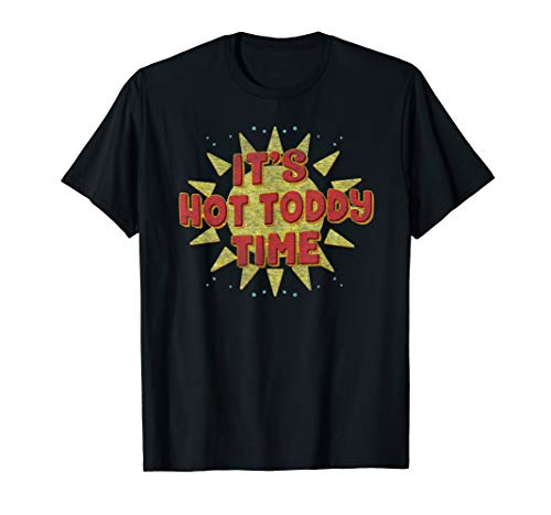 It's hot toddy time shirt