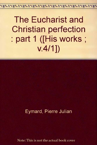 The Eucharist and Christian perfection : part 1 ([His works ; v.4/1])