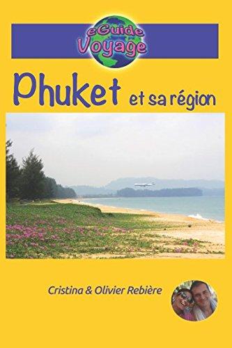 eGuide Voyage: Phuket et sa région: Un guide de tourisme et de voyage sur Phuket et sa région, la perle de la Thaïlande (eGuide Voyage ville) (French Edition)