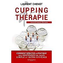 CUPPING THERAPIE: Comment débuter la pratique des ventouses de façon simple et ultra efficace (French Edition)