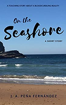 On the seashore: A touching story about a bloodcurdling reality by [Peña Fernández, Juan Antonio]