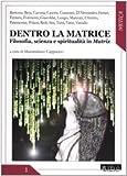 Dentro la matrice. Filosofia, scienza e spiritualità in Matrix