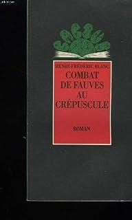 Combat de fauves au crépuscule : roman, Blanc, Henri-Frédéric