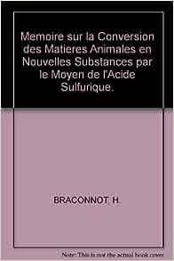 memoire sur la conversion des matieres animales en nouvelles substances par le moyen de l 39 acide. Black Bedroom Furniture Sets. Home Design Ideas