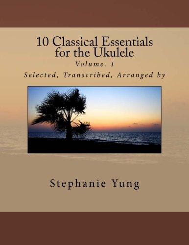 10 Classical Essentials  for the Ukulele: Volume. 1
