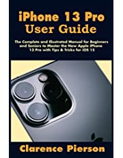 iPhone 13 Pro User Guide: The Complete and Illustrated Manual for Beginners and Seniors to Master the New Apple iPhone 13 Pro with Tips & Tricks for iOS 15