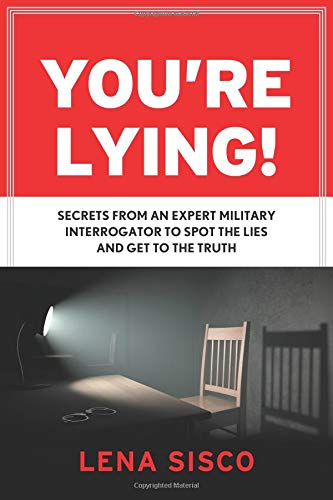 You're Lying: Secrets From an Expert Military Interrogator to Spot the Lies and Get to the Truth pdf epub