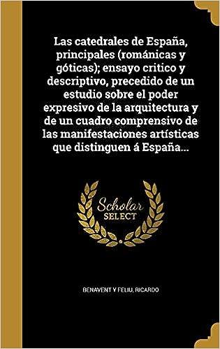 Las catedrales de España, principales románicas y góticas ; ensayo ...