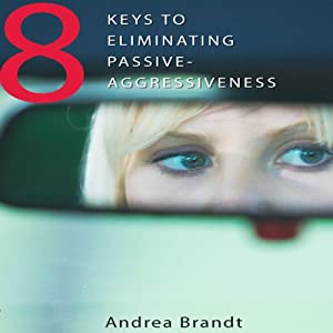 8 Keys to Eliminating Passive-Agressiveness Audiobook