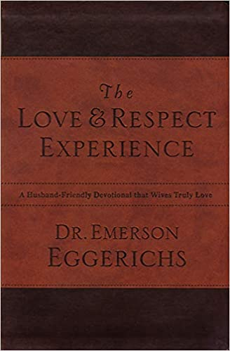 The Love and Respect Experience: A Husband-Friendly Devotional that Wives  Truly Love: Eggerichs, Dr. Emerson: 9780849948176: Amazon.com: Books
