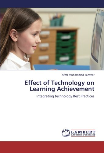 Download Effect of Technology on Learning Achievement: Integrating technology Best Practices PDF