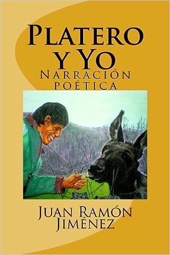 Amazon Com Platero Y Yo Narracion Poetica Spanish Edition 9781523656073 Jimenez Juan Ramon Hernandez B Martin Hernandez B Martin Books