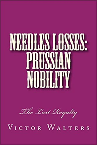 Needles Losses: Prussian Nobility: The Lost Royalty: Victor Walters